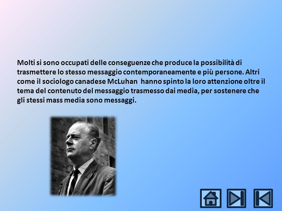 Molti si sono occupati delle conseguenze che produce la possibilità di trasmettere lo stesso messaggio contemporaneamente e più persone.