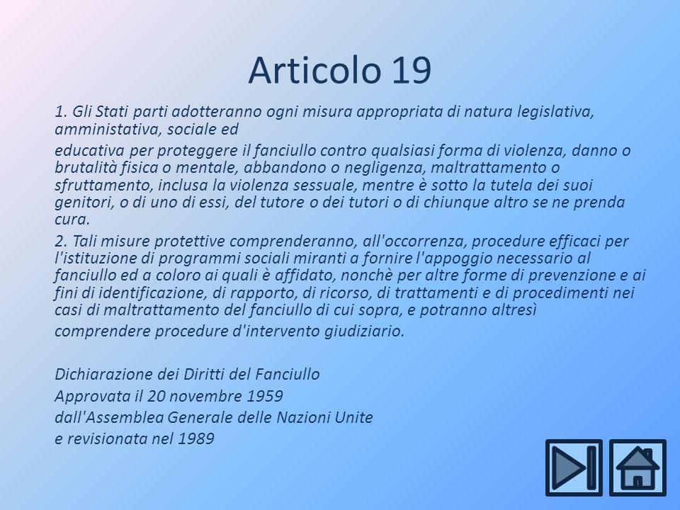 Articolo 19 1. Gli Stati parti adotteranno ogni misura appropriata di natura legislativa, amministativa, sociale ed