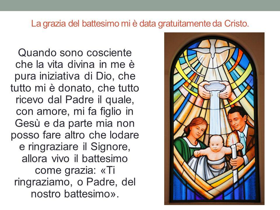 La grazia del battesimo mi è data gratuitamente da Cristo.