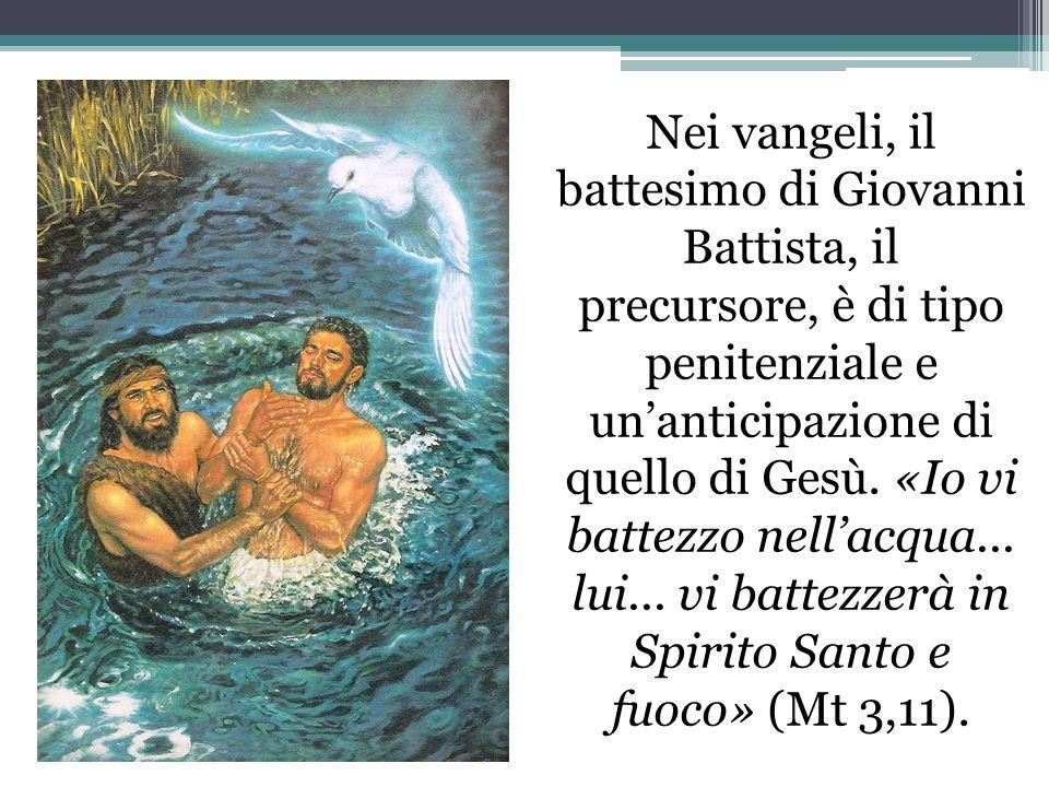 Nei vangeli, il battesimo di Giovanni Battista, il precursore, è di tipo penitenziale e un'anticipazione di quello di Gesù.