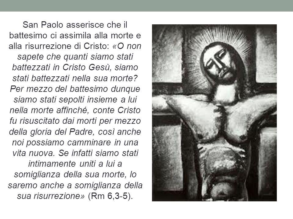 San Paolo asserisce che il battesimo ci assimila alla morte e alla risurrezione di Cristo: «O non sapete che quanti siamo stati battezzati in Cristo Gesù, siamo stati battezzati nella sua morte.