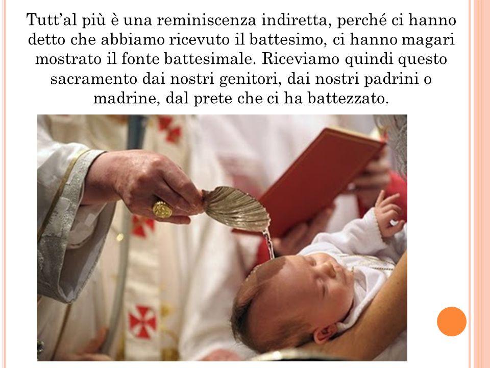 Tutt'al più è una reminiscenza indiretta, perché ci hanno detto che abbiamo ricevuto il battesimo, ci hanno magari mostrato il fonte battesimale.