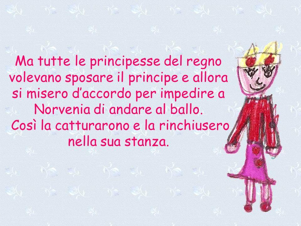 Ma tutte le principesse del regno volevano sposare il principe e allora si misero d'accordo per impedire a Norvenia di andare al ballo.