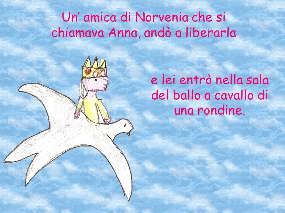 Un' amica di Norvenia che si chiamava Anna, andò a liberarla