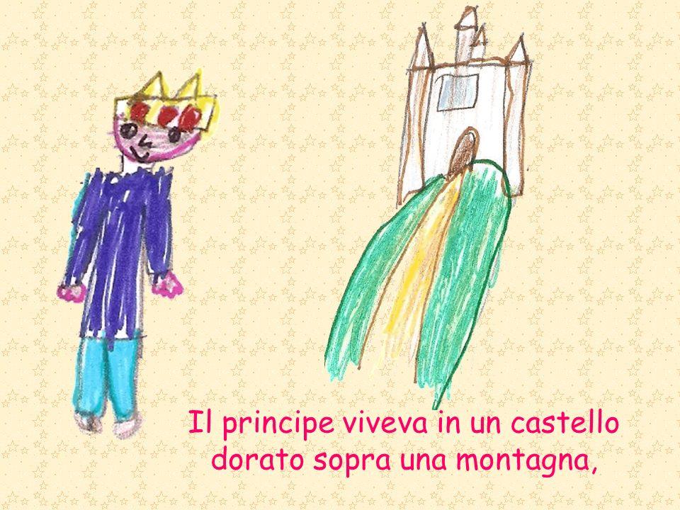 Il principe viveva in un castello dorato sopra una montagna,
