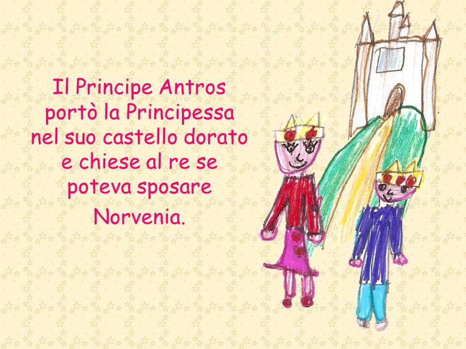 Il Principe Antros portò la Principessa nel suo castello dorato e chiese al re se poteva sposare Norvenia.