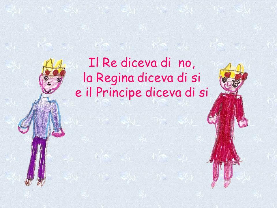 Il Re diceva di no, la Regina diceva di si e il Principe diceva di si