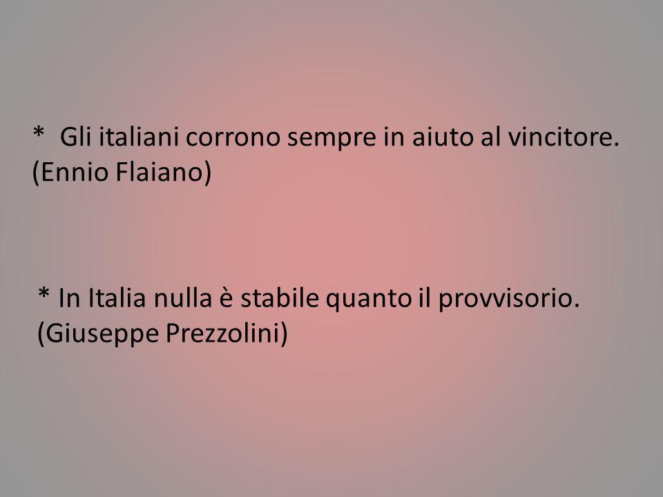 * Gli italiani corrono sempre in aiuto al vincitore. (Ennio Flaiano)