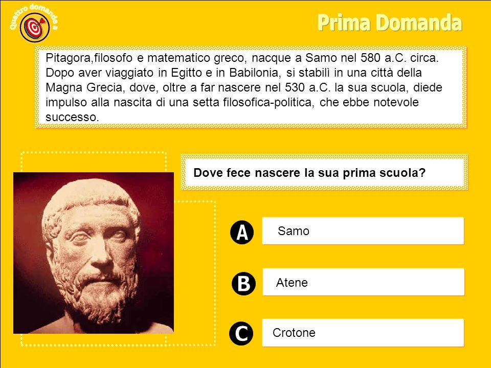 Prima Domanda Pitagora,filosofo e matematico greco, nacque a Samo nel 580 a.C. circa.