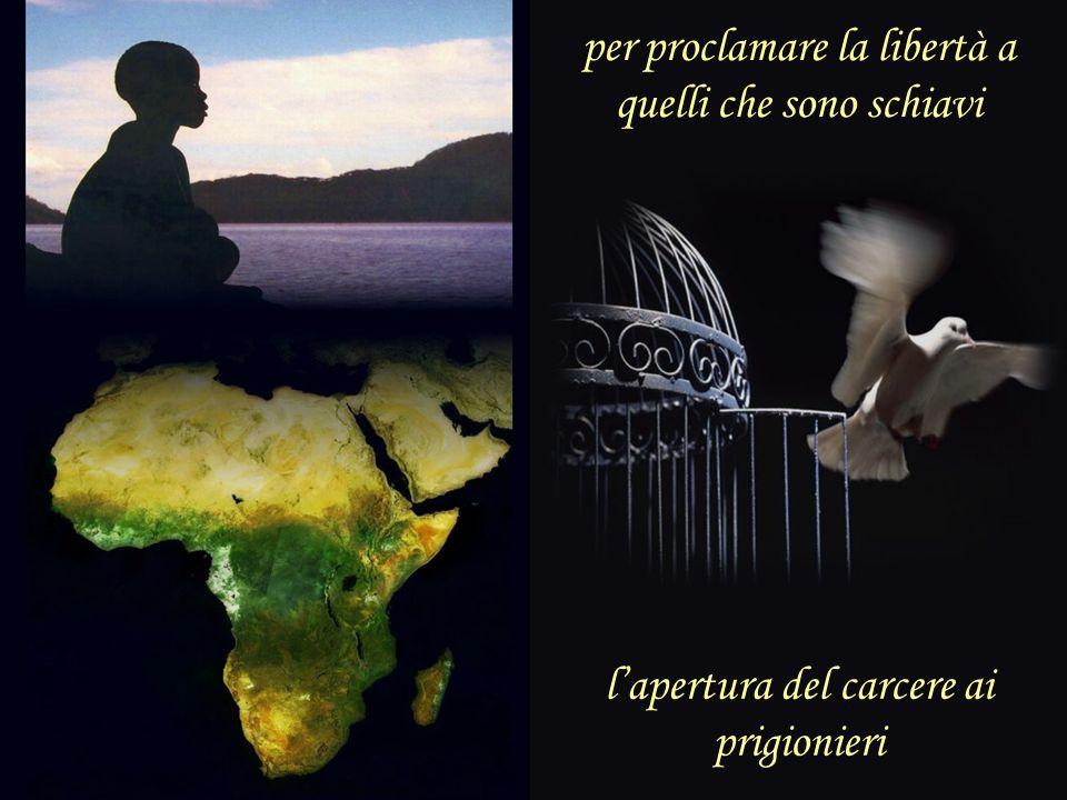 per proclamare la libertà a quelli che sono schiavi