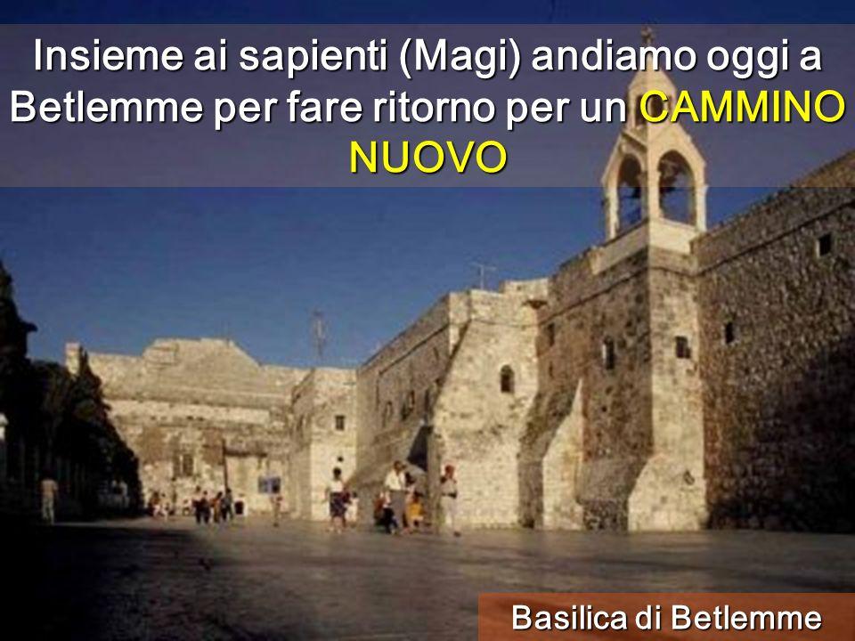Insieme ai sapienti (Magi) andiamo oggi a Betlemme per fare ritorno per un CAMMINO NUOVO