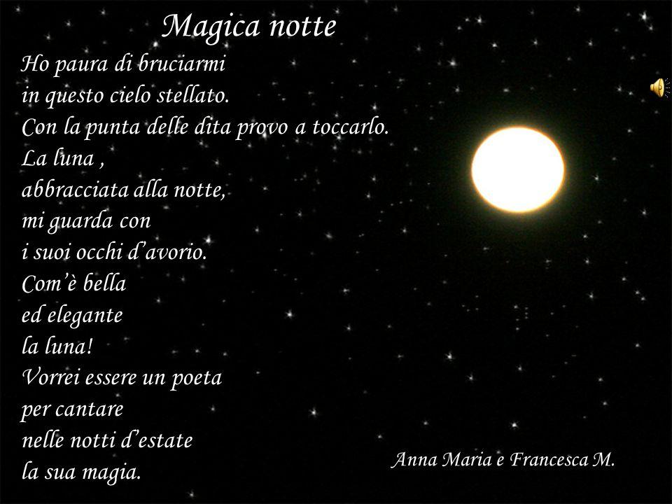 Magica notte Ho paura di bruciarmi in questo cielo stellato.