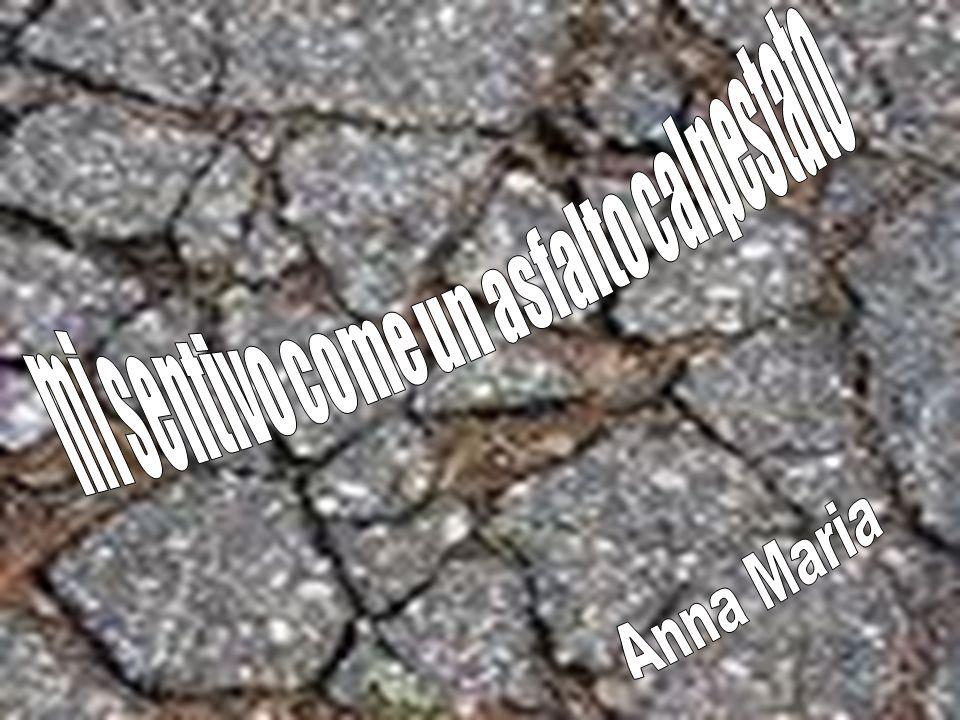 mi sentivo come un asfalto calpestato