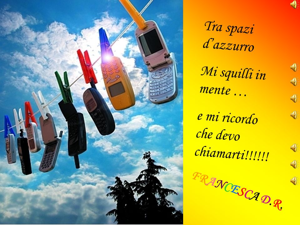 e mi ricordo che devo chiamarti!!!!!!
