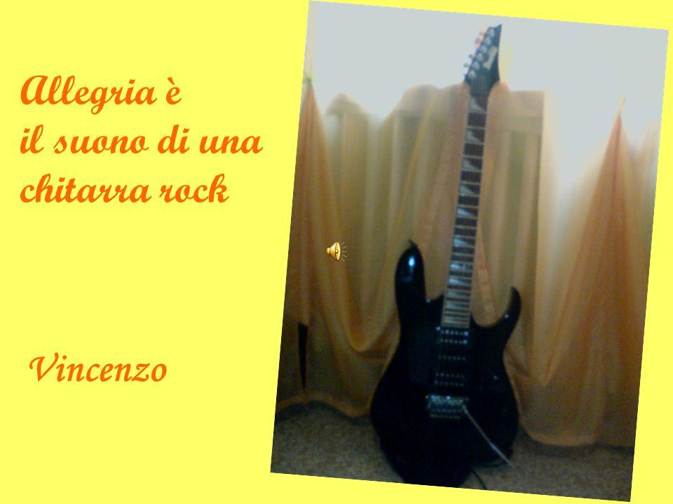 Allegria è il suono di una chitarra rock Vincenzo