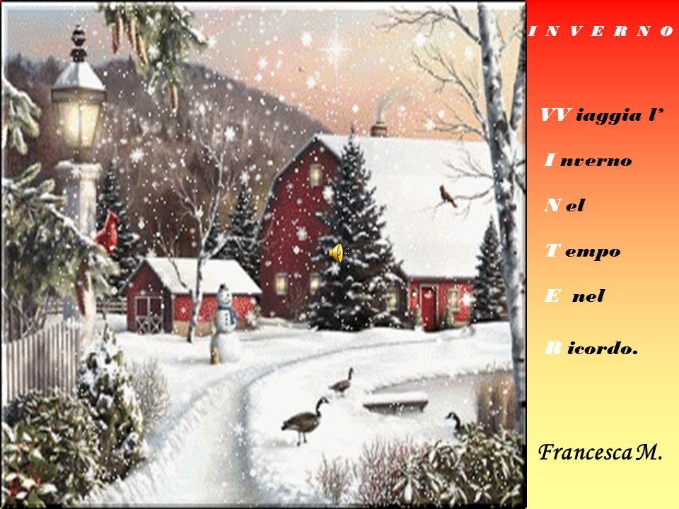 Francesca M. VV iaggia l' I nverno N el T empo E nel R icordo.