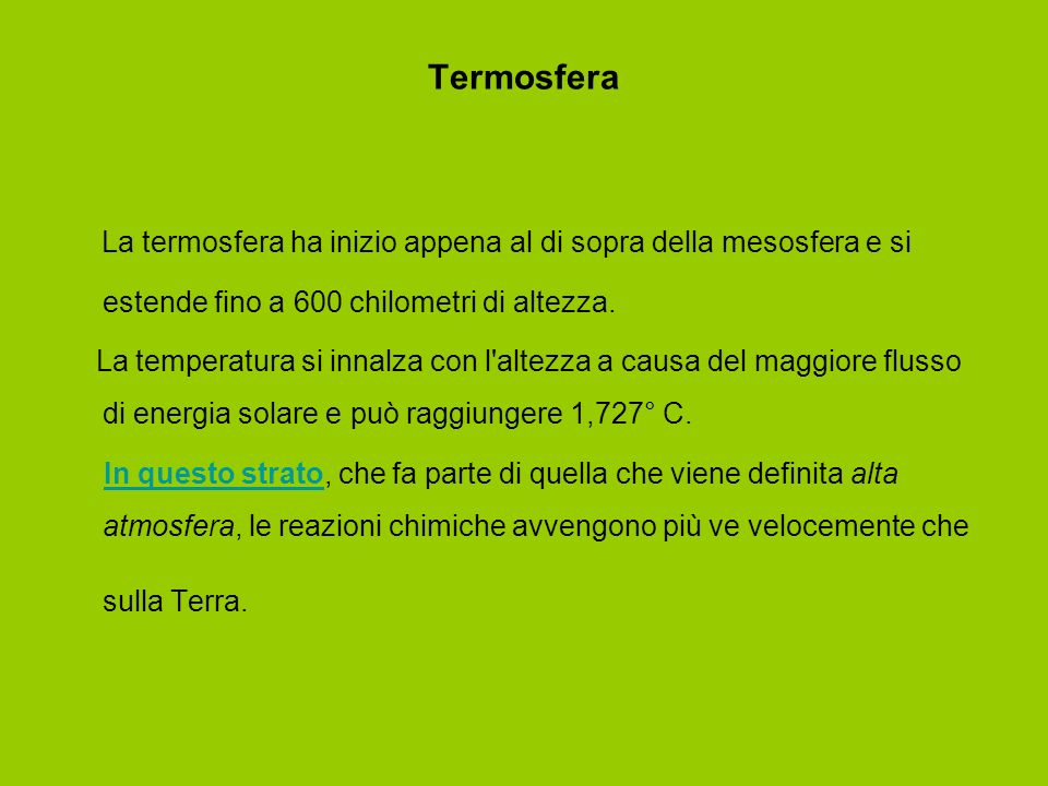 Termosfera La termosfera ha inizio appena al di sopra della mesosfera e si estende fino a 600 chilometri di altezza.