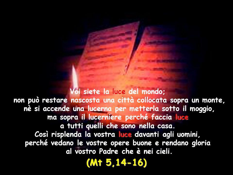 (Mt 5,14-16) Voi siete la luce del mondo;