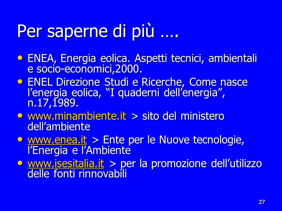 Per saperne di più …. ENEA, Energia eolica. Aspetti tecnici, ambientali e socio-economici,2000.