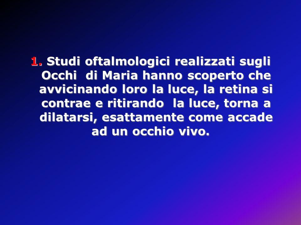 1. Studi oftalmologici realizzati sugli Occhi di Maria hanno scoperto che avvicinando loro la luce, la retina si contrae e ritirando la luce, torna a dilatarsi, esattamente come accade