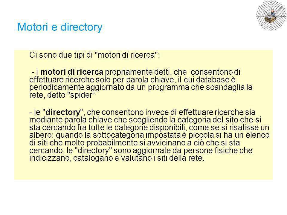 Motori e directory Ci sono due tipi di motori di ricerca :