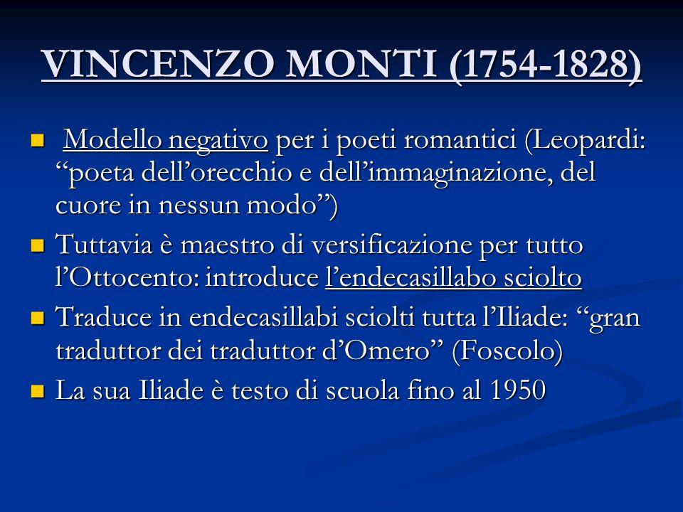 VINCENZO MONTI (1754-1828)Modello negativo per i poeti romantici (Leopardi: poeta dell'orecchio e dell'immaginazione, del cuore in nessun modo )