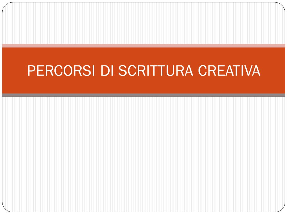 PERCORSI DI SCRITTURA CREATIVA