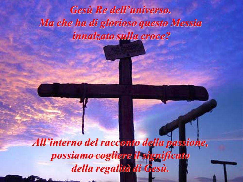 Ma che ha di glorioso questo Messia innalzato sulla croce