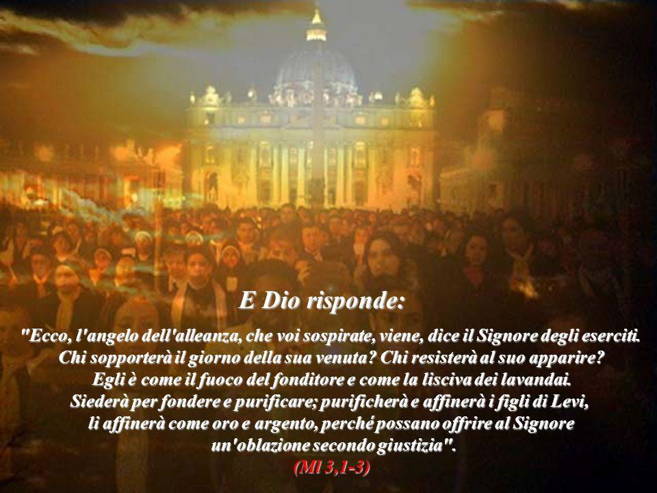 E Dio risponde: Ecco, l angelo dell alleanza, che voi sospirate, viene, dice il Signore degli eserciti.