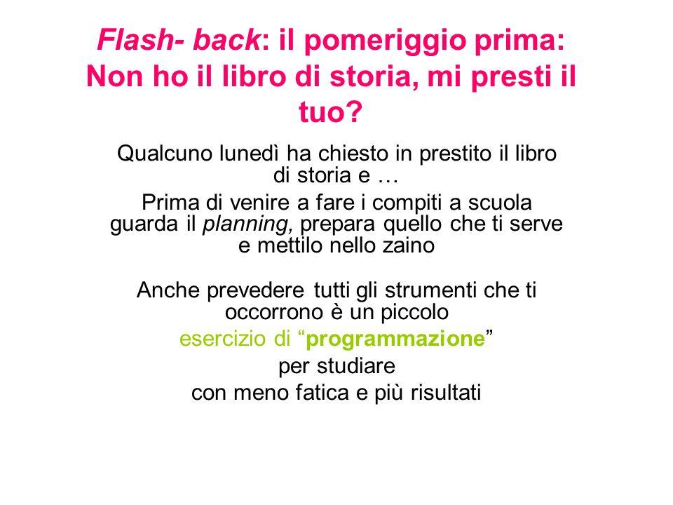 Flash- back: il pomeriggio prima: Non ho il libro di storia, mi presti il tuo