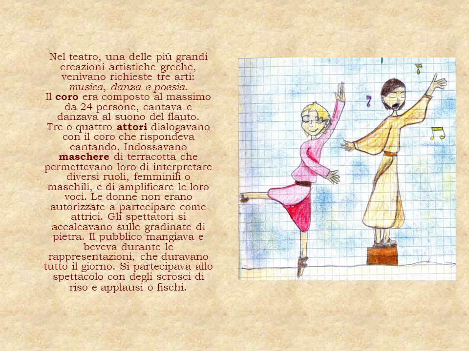 Nel teatro, una delle più grandi creazioni artistiche greche, venivano richieste tre arti: musica, danza e poesia.