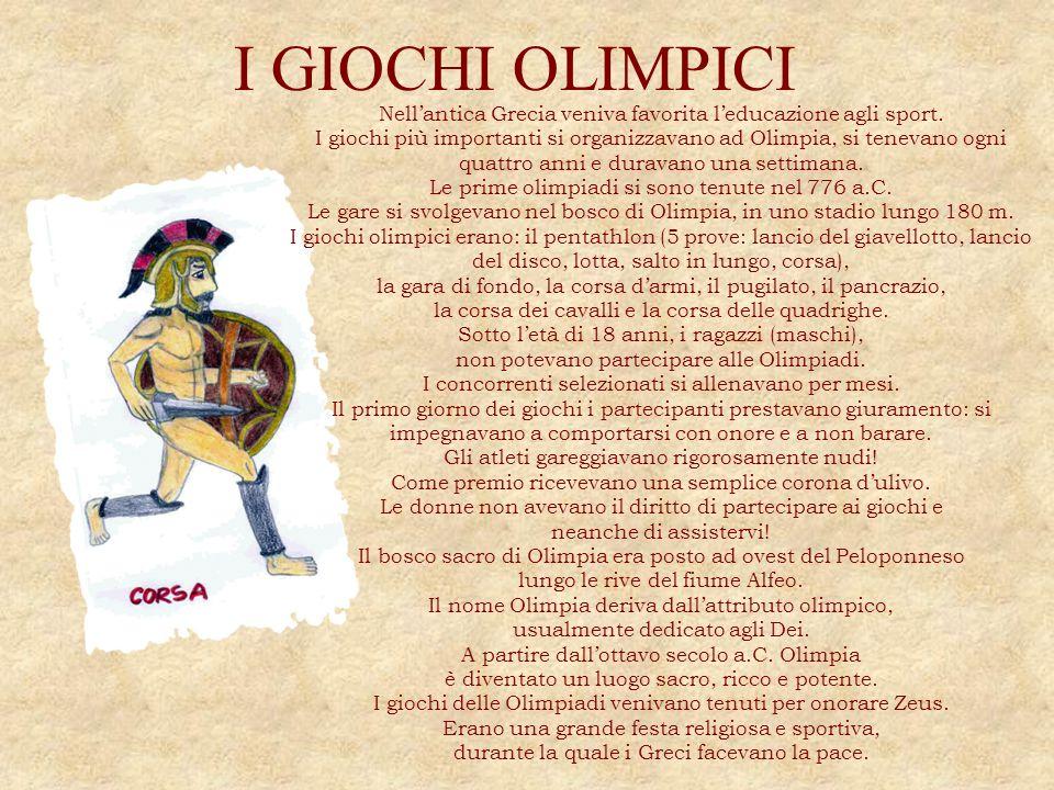 I GIOCHI OLIMPICI Nell'antica Grecia veniva favorita l'educazione agli sport.