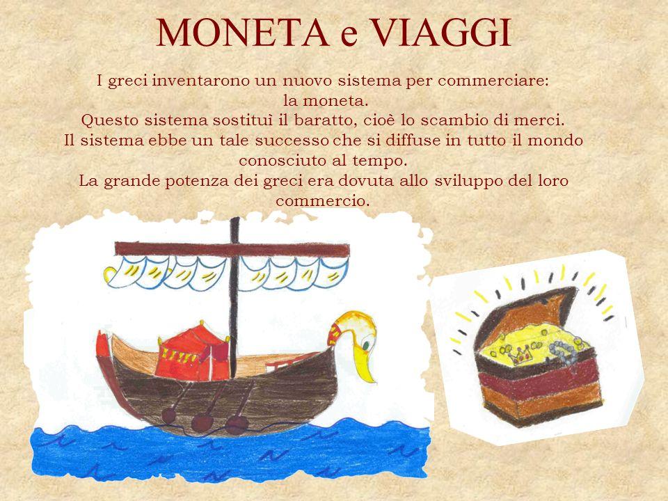 MONETA e VIAGGI I greci inventarono un nuovo sistema per commerciare: