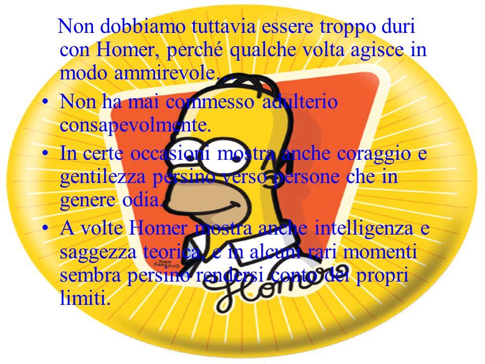 Non dobbiamo tuttavia essere troppo duri con Homer, perché qualche volta agisce in modo ammirevole…