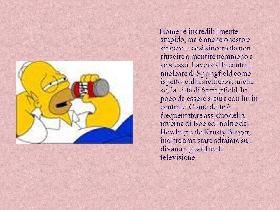 Homer è incredibilmente stupido, ma è anche onesto e sincero…così sincero da non riuscire a mentire nemmeno a se stesso.