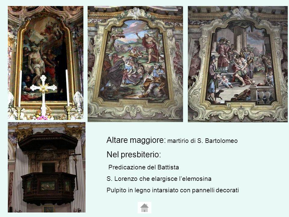 Altare maggiore: martirio di S. Bartolomeo Nel presbiterio: