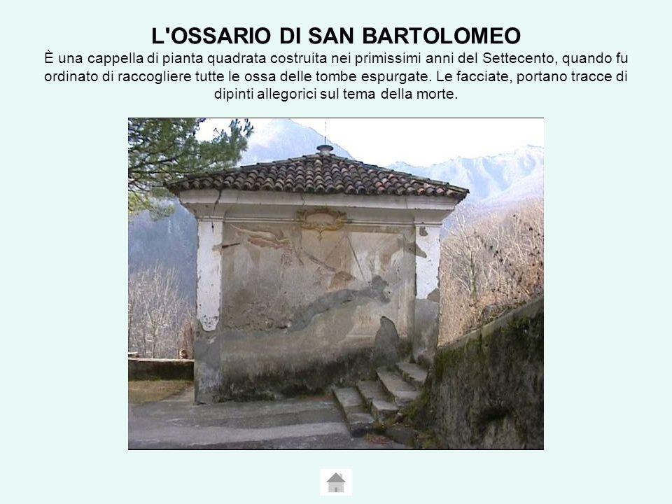 L OSSARIO DI SAN BARTOLOMEO È una cappella di pianta quadrata costruita nei primissimi anni del Settecento, quando fu ordinato di raccogliere tutte le ossa delle tombe espurgate.