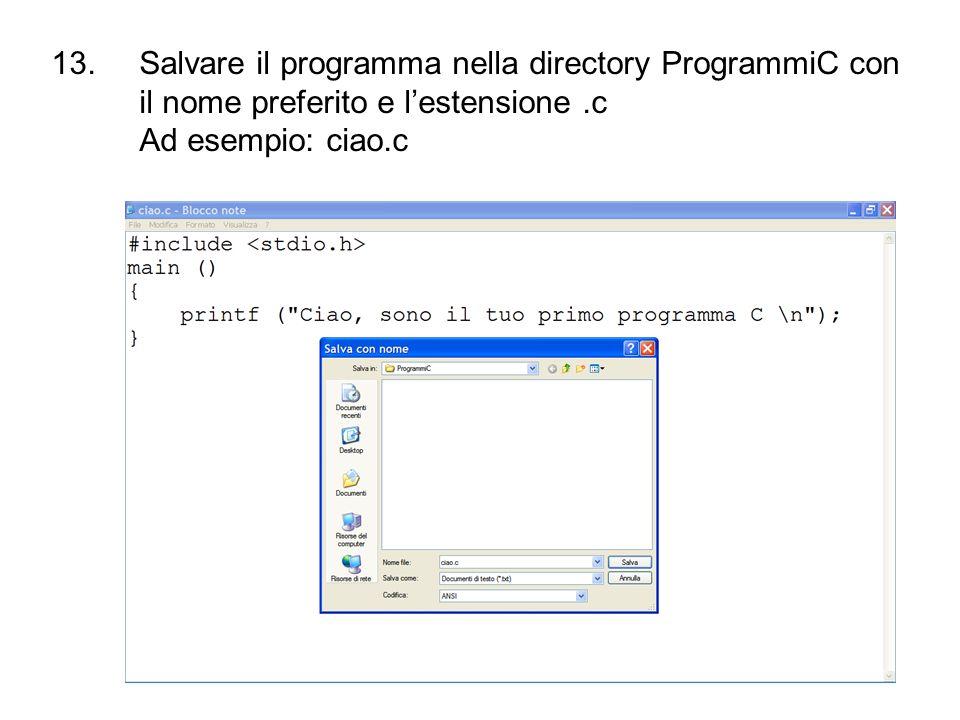 Salvare il programma nella directory ProgrammiC con il nome preferito e l'estensione .c Ad esempio: ciao.c