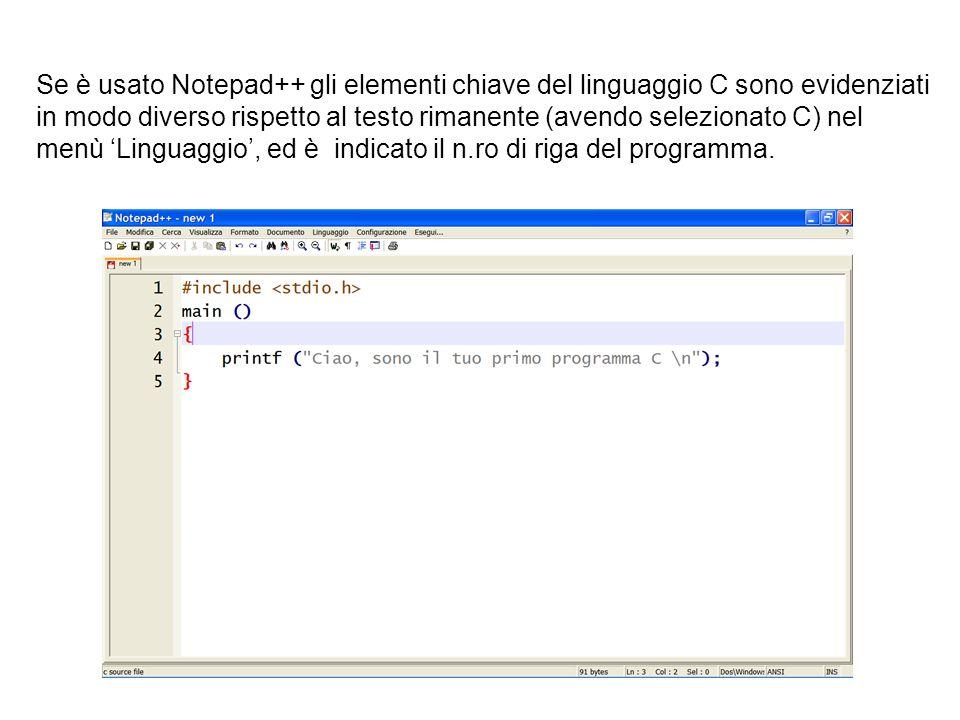 Se è usato Notepad++ gli elementi chiave del linguaggio C sono evidenziati in modo diverso rispetto al testo rimanente (avendo selezionato C) nel menù 'Linguaggio', ed è indicato il n.ro di riga del programma.