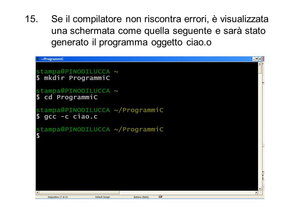Se il compilatore non riscontra errori, è visualizzata una schermata come quella seguente e sarà stato generato il programma oggetto ciao.o