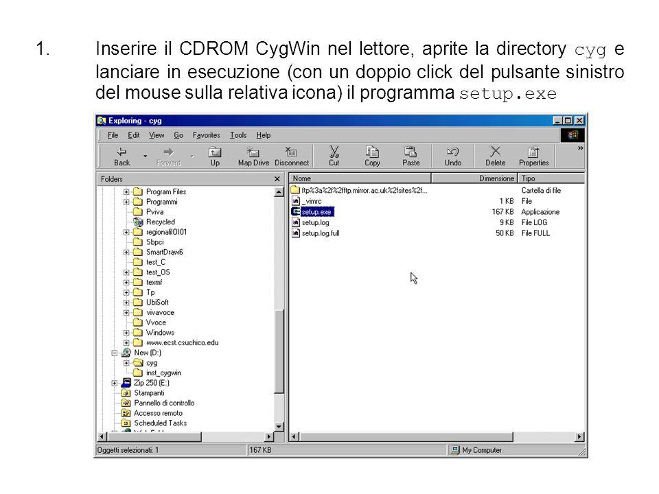 Inserire il CDROM CygWin nel lettore, aprite la directory cyg e lanciare in esecuzione (con un doppio click del pulsante sinistro del mouse sulla relativa icona) il programma setup.exe