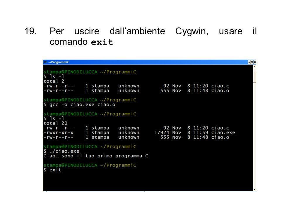Per uscire dall'ambiente Cygwin, usare il comando exit
