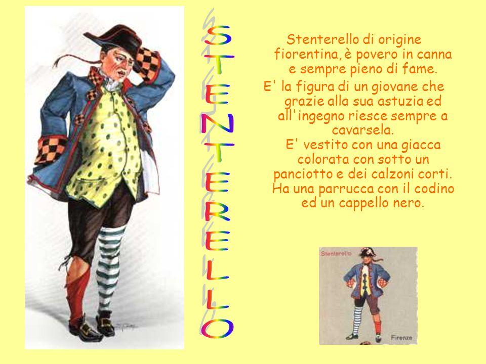 Stenterello di origine fiorentina, è povero in canna e sempre pieno di fame.