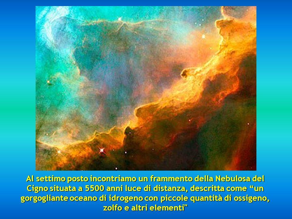 Al settimo posto incontriamo un frammento della Nebulosa del Cigno situata a 5500 anni luce di distanza, descritta come un gorgogliante oceano di idrogeno con piccole quantità di ossigeno, zolfo e altri elementi