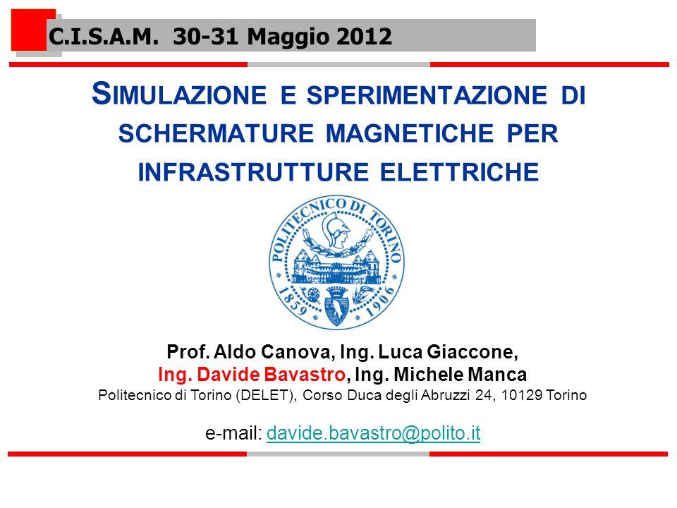 C.I.S.A.M. 30-31 Maggio 2012 Simulazione e sperimentazione di schermature magnetiche per infrastrutture elettriche.