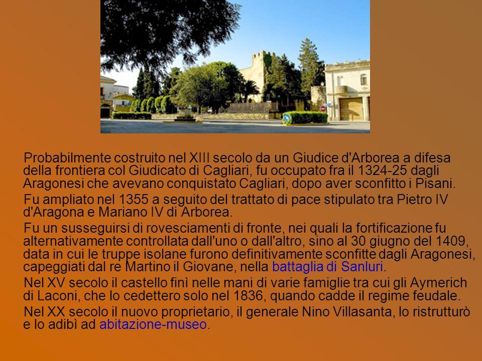 Probabilmente costruito nel XIII secolo da un Giudice d Arborea a difesa della frontiera col Giudicato di Cagliari, fu occupato fra il 1324-25 dagli Aragonesi che avevano conquistato Cagliari, dopo aver sconfitto i Pisani.