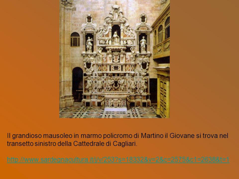Il grandioso mausoleo in marmo policromo di Martino il Giovane si trova nel transetto sinistro della Cattedrale di Cagliari.