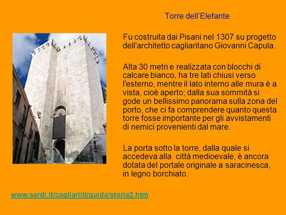 Torre dell'Elefante Fu costruita dai Pisani nel 1307 su progetto dell architetto cagliaritano Giovanni Capula.