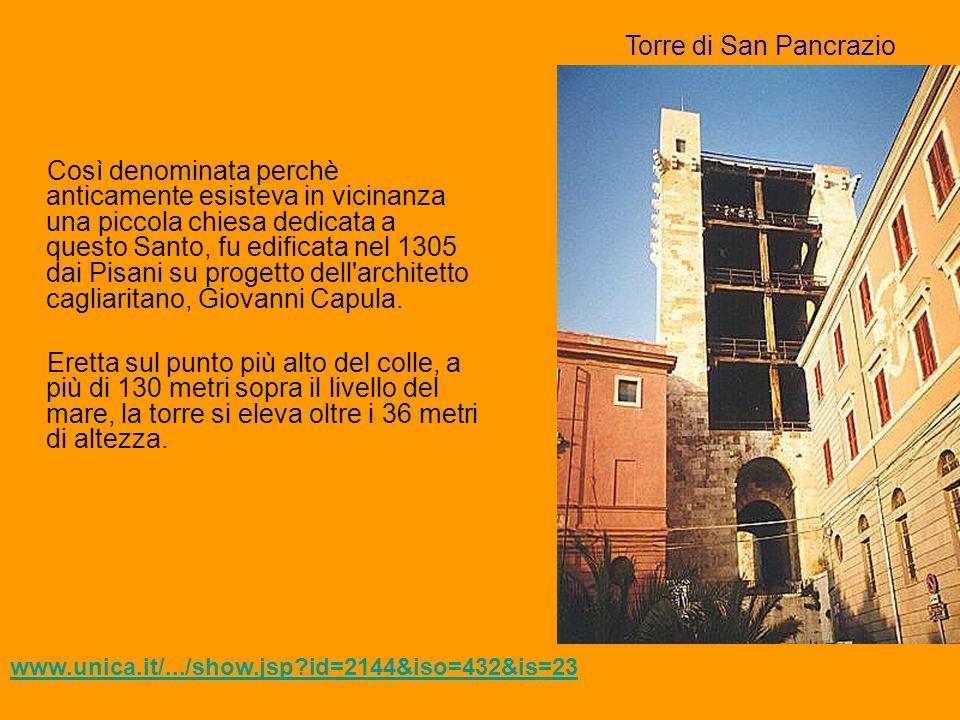 Così denominata perchè anticamente esisteva in vicinanza una piccola chiesa dedicata a questo Santo, fu edificata nel 1305 dai Pisani su progetto dell architetto cagliaritano, Giovanni Capula.