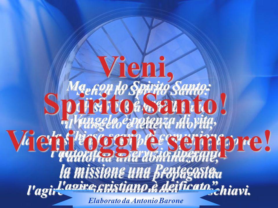 Vieni, Spirito Santo! Vieni oggi è sempre!